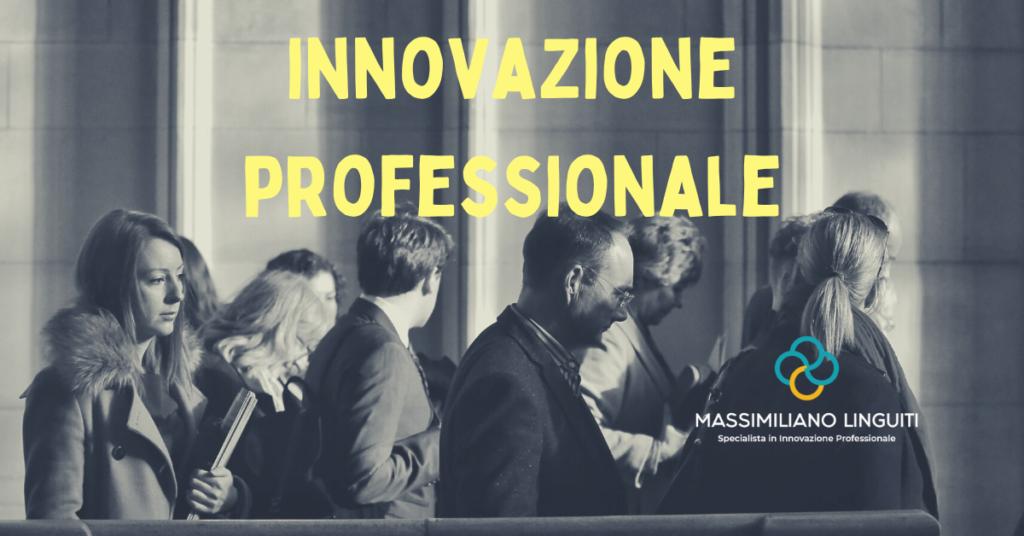 L'Innovazione Professionale è necessaria se vuoi raggiungere i tuoi scopi